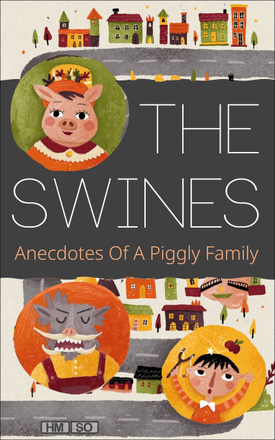 The Swines: Anecdotes Of A Piggly Family by H.M. So